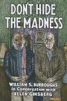 Cover for Don't Hide the Madness William S. Burroughs in Conversation with Allen Ginsberg by William S. Burroughs