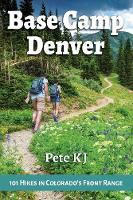 Cover for Base Camp Denver: 101 Hikes in Colorado's Front Range by Pete KJ