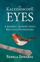 Cover for My Kaleidoscope Eyes A Journal Journey with Retinitis Pigmentosa by Pamela Edwards