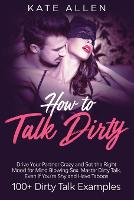 Cover for How to Talk Dirty  by Kate Allen