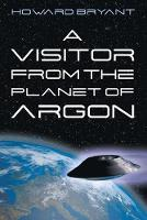 Cover for A Visitor from the Planet of Argon by Howard Bryant