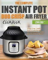Cover for The Complete Instant Pot Duo Crisp Air Fryer Cookbook  by Amenas Learan