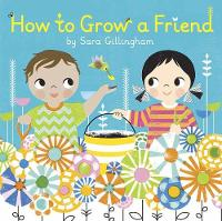 Cover for How to Grow a Friend by Sara Gillingham