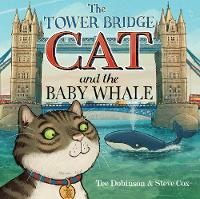 Cover for The Tower Bridge Cat and The Baby Whale by Tee Dobinson, Johnny Morris