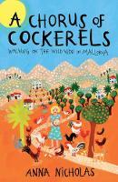 Cover for A Chorus Of Cockerels  by Anna Nicholas