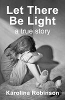 Cover for Let There Be Light: A True Story by Karolina Robinson