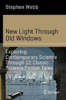 Cover for New Light Through Old Windows: Exploring Contemporary Science Through 12 Classic Science Fiction Tales by Stephen Webb