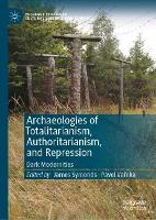 Cover for Archaeologies of Totalitarianism, Authoritarianism, and Repression  by James Symonds