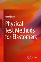 Cover for Physical Test Methods for Elastomers by Roger Brown