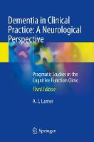 Cover for Dementia in Clinical Practice: A Neurological Perspective  by A. J. Larner