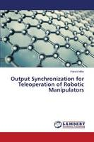 Cover for Output Synchronization for Teleoperation of Robotic Manipulators by Patrick Miller