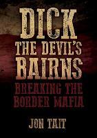 Cover for Dick the Devil's Bairns Breaking the Border Mafia by Jon Tait