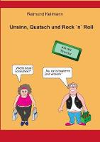 Cover for Unsinn, Quatsch und Rock `n` Roll  by Raimund Kellmann