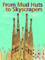 Cover for From Mud Huts to Skyscrapers: Architecture for Children by Christine Paxmann
