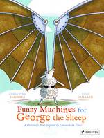 Cover for Funny Machines for George the Sheep A Children's Book Inspired by Leonardo da Vinci by Geraldine Elschner
