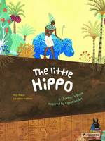 Cover for The Little Hippo A Children's Book Inspired by Egyptian Art by Geraldine Elschner