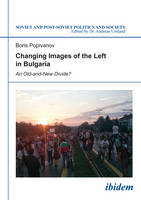Cover for Changing Images of the Left in Bulgaria - An Old-and-New Divide? by Boris Popivanov