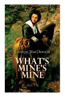 Cover for What's Mine's Mine (Vol. 1-3) The Highlander's Last Song (Complete Edition) by George MacDonald