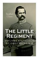 Cover for The Little Regiment and Other Episodes from the American Civil War by Stephen Crane
