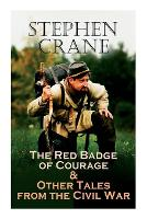 Cover for The Red Badge of Courage & Other Tales from the Civil War The Little Regiment, A Mystery of Heroism, The Veteran, An Indiana Campaign, A Grey Sleeve... by Stephen Crane