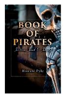 Cover for Book of Pirates Fiction, Fact & Fancy: Historical Accounts, Stories and Legends Concerning the Buccaneers & Marooners by Howard Pyle
