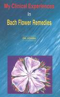 Cover for My Clinical Experiences in Bach Flower Remedies by Dr Vohra