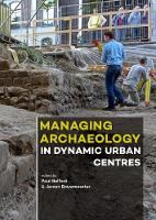 Cover for Managing Archaeology in Dynamic Urban Centres by Paul Belford
