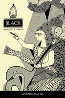 Cover for Black: An Artist's Tribute by Santosh Kumar Das
