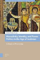 Cover for Masculinity, Identity, and Power Politics in the Age of Justinian  by Michael Stewart