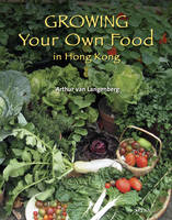 Cover for Growing Your Own Food in Hong Kong by Arthur van Langenberg
