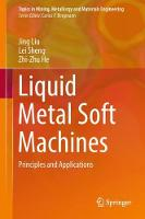 Cover for Liquid Metal Soft Machines  by Jing Liu, Lei Sheng, Zhi-Zhu He