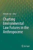 Cover for Charting Environmental Law Futures in the Anthropocene by Michelle Lim