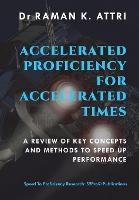 Cover for Accelerated Proficiency for Accelerated Times  by Raman K Attri