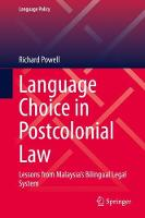 Cover for Language Choice in Postcolonial Law Lessons from Malaysia's Bilingual Legal System by Richard Powell