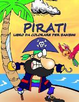 Cover for Pirati - Libro da Colorare per Bambini un Album con Meravigliosi Disegni da Dipingere e Pitturare per Piccoli Avventurosi by Maria Monte