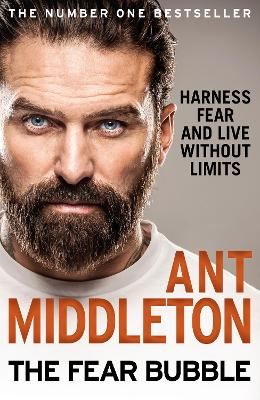 Cover for The Fear Bubble Harness Fear and Live without Limits by Ant Middleton