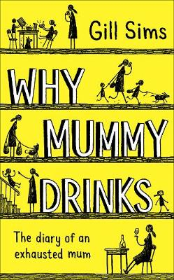 Cover for Why Mummy Drinks by Gill Sims