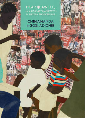 Cover for Dear Ijeawele, or a Feminist Manifesto in Fifteen Suggestions by Chimamanda Ngozi Adichie