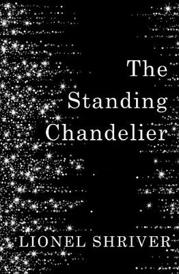 Cover for The Standing Chandelier A Novella by Lionel Shriver