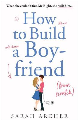 Cover for How to Build a Boyfriend from Scratch by Sarah Archer
