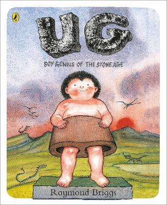 Cover for UG: Boy Genius of the Stone Age and His Search for Soft Trousers by Raymond Briggs