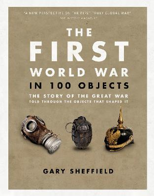 Book Cover for The First World War in 100 Objects by Professor Gary Sheffield