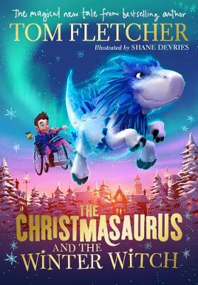 Cover for The Christmasaurus and the Winter Witch by Tom Fletcher