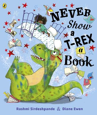 Cover for Never Show A T-Rex A Book! by Rashmi Sirdeshpande