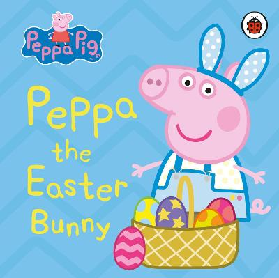 Cover for Peppa Pig: Peppa the Easter Bunny by Peppa Pig