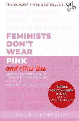 Cover for Feminists Don't Wear Pink (and other lies) Amazing women on what the F-word means to them by Scarlett Curtis
