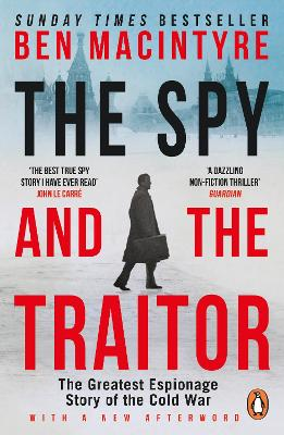 The Spy and the Traitor The Greatest Espionage Story of the Cold War