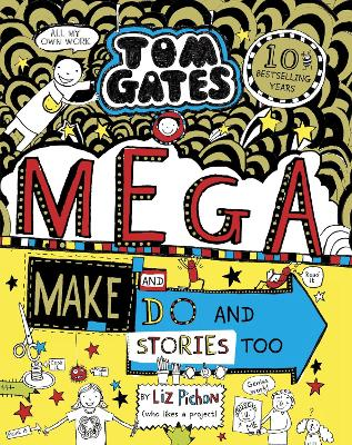 Cover for Tom Gates: Mega Make and Do and Stories Too! by Liz Pichon