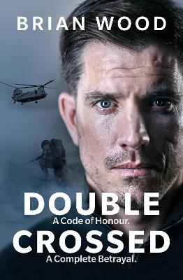 Cover for Double Crossed A Code of Honour, A Complete Betrayal by Brian Wood
