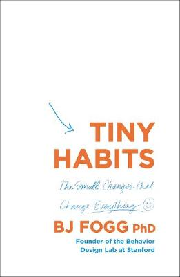 Tiny Habits The Small Changes That Change Everything